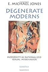 Degenerate Moderns: Modernity As Rationalized Sexual Misbehavior Paperback