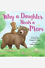 Why a Daughter Needs a Mom: A Sweet Picture Book About the Special Bond Between Mothers and Daughters Kindle Edition
