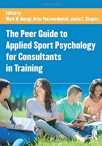 Compare Textbook Prices for The Peer Guide to Applied Sport Psychology for Consultants in Training 1 Edition ISBN 9781138860315 by Aoyagi, Mark W.,Poczwardowski, Artur,Shapiro, Jamie L.