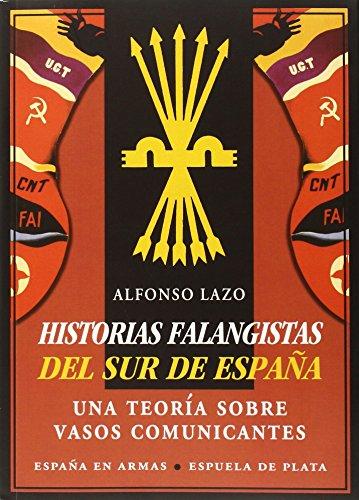 Historias Falangistas Del Sur De España: Una teoría sobre vasos comunicantes (España en Armas)