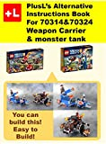 PlusL's Alternative Instruction For 70314&70324 Weapon Carrier & monster tank: You can build the Weapon Carrier & monster tank out of your own bricks! (English Edition)