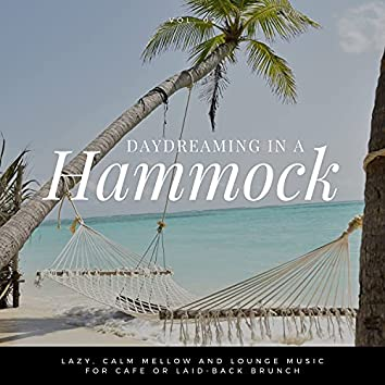 Daydreaming In A Hammock - Lazy, Calm Mellow And Lounge Music For Cafe Or Laid-back Brunch Vol.2
