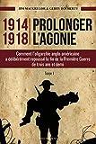 1914-1918 Prolonger l'agonie - Comment l'oligarchie anglo-américaine a délibérément repoussé la fin de la Première Guerre de trois ans et demi