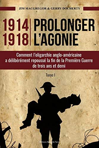 1914-1918 Prolonger l'agonie : Comment l'oligarchie anglo-américaine a délibérément repoussé la fin de la Première Guerre de trois ans et demi