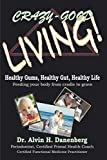 Crazy-Good Living: Healthy Gums, Healthy Gut, Healthy Life