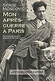 Mon après-guerre à Paris - Chronique des années retrouvées - Texte établi, présenté et annoté par Alexandra Laignel-Lavastine