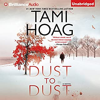 Dust to Dust     A Novel              Written by:                                                                                                                                 Tami Hoag                               Narrated by:                                                                                                                                 David Colacci                      Length: 14 hrs and 29 mins     6 ratings     Overall 4.5