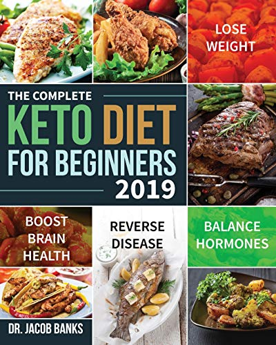 The Complete Keto Diet for Beginners #2019: Lose Weight, Balance Hormones, Boost Brain Health, and Reverse Disease 1