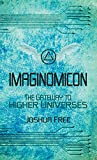 Imaginomicon: The Gateway to Higher Universes (A Grimoire for the Human Spirit)