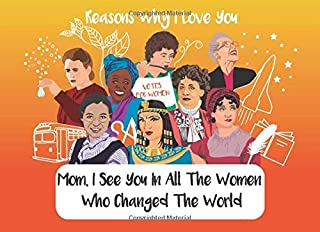Mom, I See You in All The Women Who Changed the World: Reasons Why I Love You: A Fill in the Blank - What I Love about Mom...