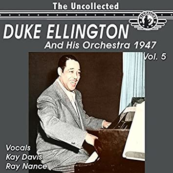 The Uncollected Duke Ellington and His Orchestra 1947, Vol. 5 (Digitally Remastered)