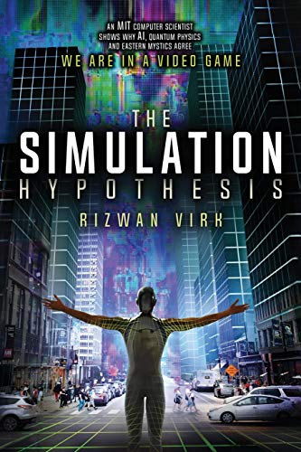 Compare Textbook Prices for The Simulation Hypothesis: An MIT Computer Scientist Shows Why AI, Quantum Physics and Eastern Mystics All Agree We Are In a Video Game 1st Edition ISBN 9780983056904 by Virk, Rizwan