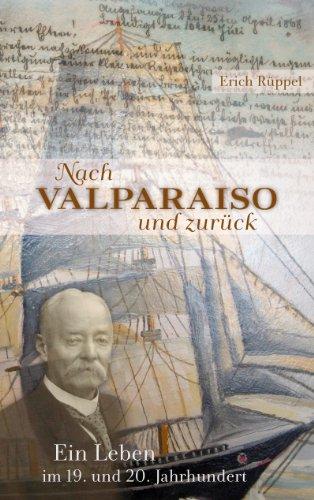 Nach Valparaiso und zurück: Ein Leben im 19. und 20. Jahrhundert
