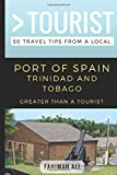 Greater Than a Tourist- Port of Spain Trinidad and Tobago: 50 Travel Tips from a Local (Greater Than a Tourist Caribbean)