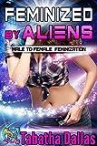 Feminized by Aliens (Gender Change Science Fiction): Male to Female Feminization (Plexian Feminization Collection Book 2)