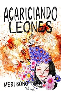 ACARICIANDO LEONES par Meri Soho