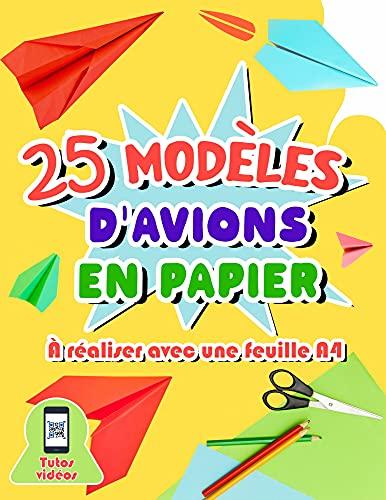 Couverture du livre 25 modèles d'avions en papier à réaliser avec une feuille A4: Livre d'origami avec suivi détaillé des pliages pour enfants de 7 à 11 ans - Vidéos explicatives des étapes