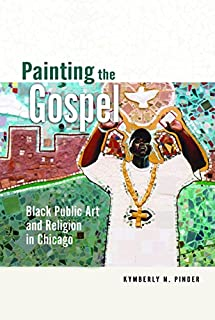 Painting the Gospel: Black Public Art and Religion in Chicago