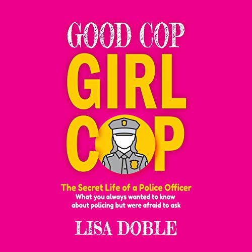 Good Cop Girl Cop: The Secret Life of A Police Officer: What You Always Wanted to Know About Policing but Were Afraid to Ask cover art
