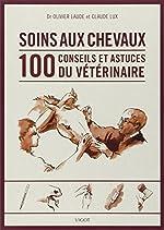 Soins des chevaux - 100 conseils et astuces du vétérinaire d'Olivier Laude