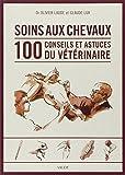 Soins des chevaux - 100 conseils et astuces du vétérinaire