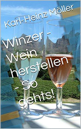 Winzer - Wein herstellen - So gehts!
