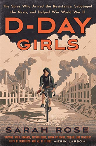 D-Day Girls: The Spies Who Armed the...