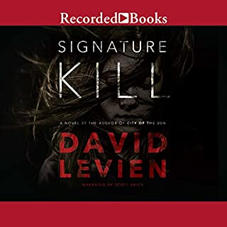 Signature Kill                   By:                                                                                                                                 David Levien                               Narrated by:                                                                                                                                 Scott Brick                      Length: 8 hrs and 58 mins     1,479 ratings     Overall 4.0