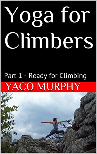 Yoga for Climbers: Part 1 - Ready for Climbing (English Edition)