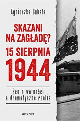 Skazani na zaglade? 15 sierpnia 1944: Sen o wolności a dramatyczne realia