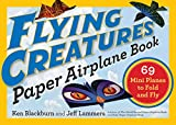 Flying Creatures Paper Airplane Book: 69 Mini Planes to Fold and Fly (Paper Airplanes)