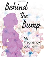 Behind the Bump: My Pregnancy Journal: Prenatal Diary for Expecting Mothers