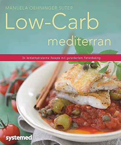 Low-Carb mediterran: 34 kohlenhydratarme Rezepte mit garantiertem Ferienfeeling (Küchenratgeberreihe)