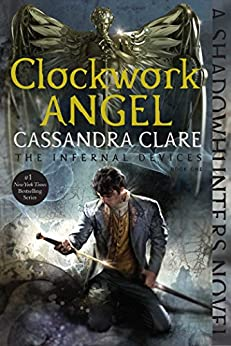 Clockwork Angel (The Infernal Devices Book 1) by [Cassandra Clare]