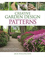 Creative Garden Design: Patterns: Inspiring Ideas for Creating Mood, Proportion, and Scale for Every Landscape