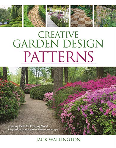 Compare Textbook Prices for Creative Garden Design: Patterns: Inspiring Ideas for Creating Mood, Proportion, and Scale for Every Landscape  ISBN 9781440355110 by Wallington, Jack