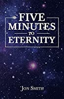 Five Minutes to Eternity