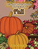 Easy Adult Color By Numbers Coloring Book of Fall: Simple and Easy Color By Number Coloring Book for Adults of Autumn Inspired Scenes and Themes ... Color By Number Coloring Books) (Volume 34)