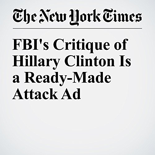 FBI's Critique of Hillary Clinton Is a Ready-Made Attack Ad cover art