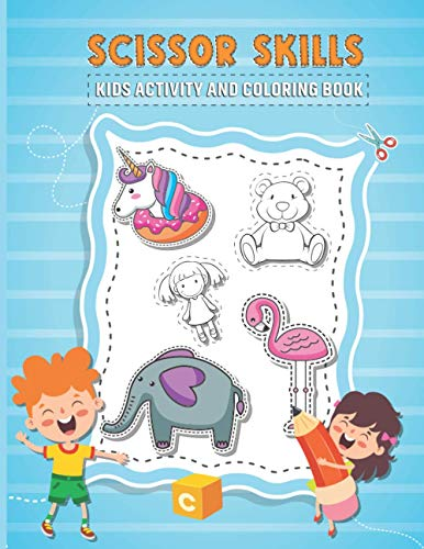 Scissor Skills Kids Activity and Coloring Book: Keep Busy Your Toddler With Our Scissor Skills Activity Book - Cutting Shapes to Color For Your Kids!
