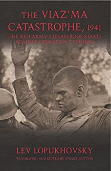 The Viaz ma Catastrophe 1941  The Red Army s Disastrous Stand against Operation Typhoon