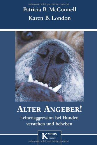 Alter Angeber!: Leinenaggressionen bei Hunden verstehen und beheben