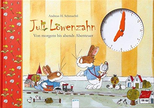 Juli Löwenzahn. Von morgens bis abends Abenteuer: Ein Uhrenbuch