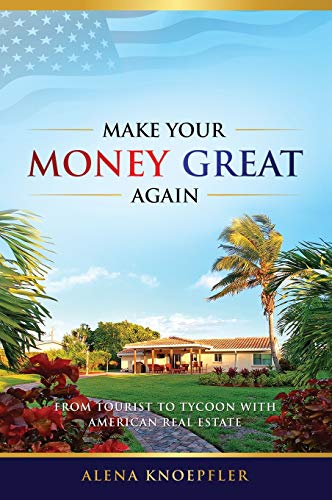Make Your Money Great Again: From Tourist to Tycoon with American Real Estate