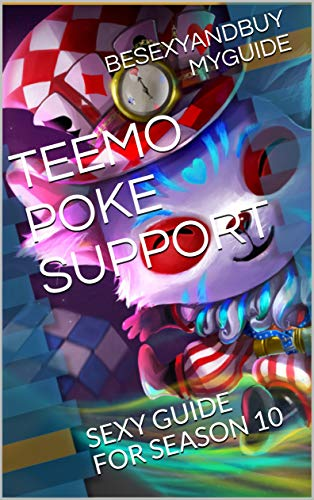 TEEMO POKE SUPPORT: SEXY GUIDE FOR SEASON 10 (LOL GUIDE Book 25) (English Edition)
