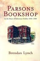 Parsons Bookshop: At the Heart of Bohemian Dublin, 1949-1989
