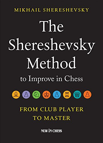The Shereshevsky Method to Improve in Chess: From Club Player to Master (English Edition)