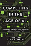 Competing in the Age of AI - Strategy and Leadership When Algorithms and Networks Run the World