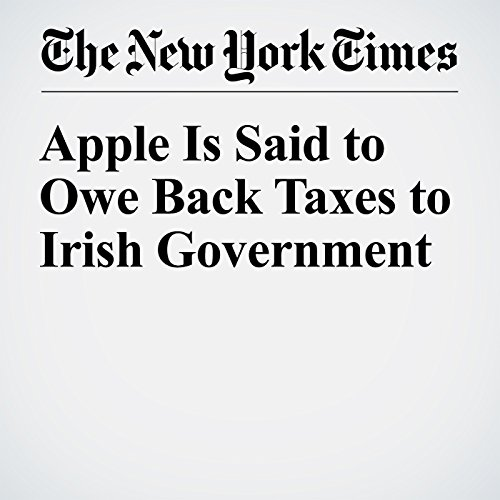 Apple Is Said to Owe Back Taxes to Irish Government audiobook cover art