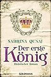 Der erste König: Historischer Roman von Sabrina Qunaj